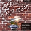 IDEALIZM IS NOT DEAD!