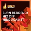 BURN Residency Mix Off with Mind Against